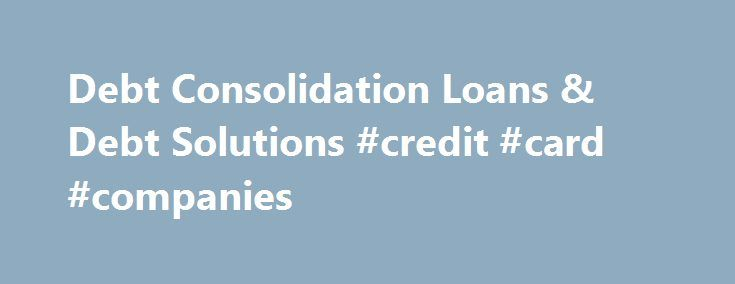 Debt Consolidation Loans & Debt Solutions #credit #card #companies http://credit.remmont.com/debt-consolidation-loans-debt-solutions-credit-card-companies/  #debt consolidation loans for bad credit # Whatever you need a loan for, our Smart Search can help: SECURED LOANS: Read More...The post Debt Consolidation Loans & Debt Solutions #credit #card #companies appeared first on Credit.