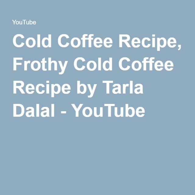 Cold Coffee Recipe, Frothy Cold Coffee Recipe by Tarla Dalal - YouTube