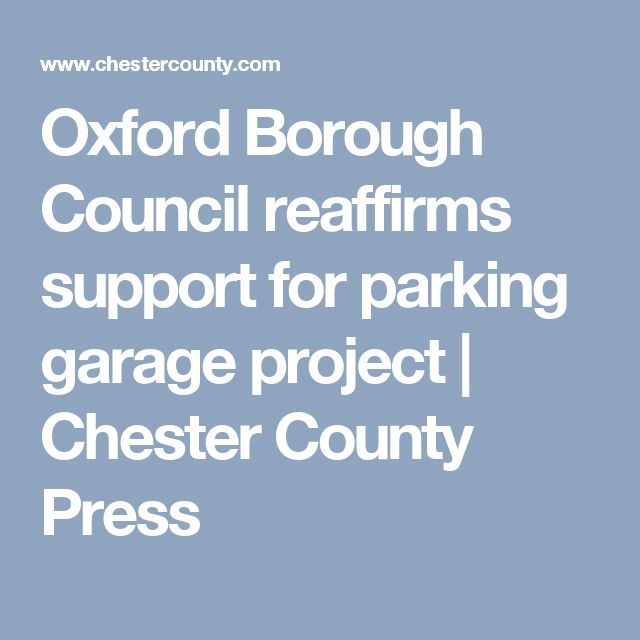 Oxford Borough Council reaffirms support for parking garage project | Chester County Press