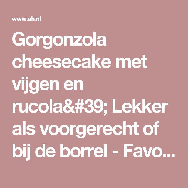Gorgonzola cheesecake met vijgen en rucola' Lekker als voorgerecht of bij de borrel - Favoriete recept van - Mevr. J. de Jong - Albert Heijn