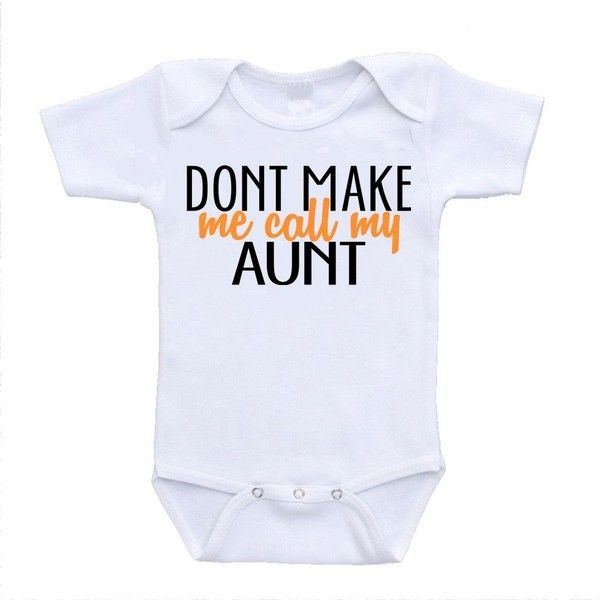 Don't Make Me Call My Aunt Auntie Love Infant Baby Onesies (18 Months) ($36) ❤ liked on Polyvore featuring baby and baby clothes