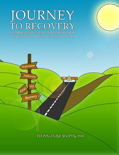 Journey to Recovery: A Comprehensive Guide to Recovery from Addiction and Mental Health Problems (Volume 1)