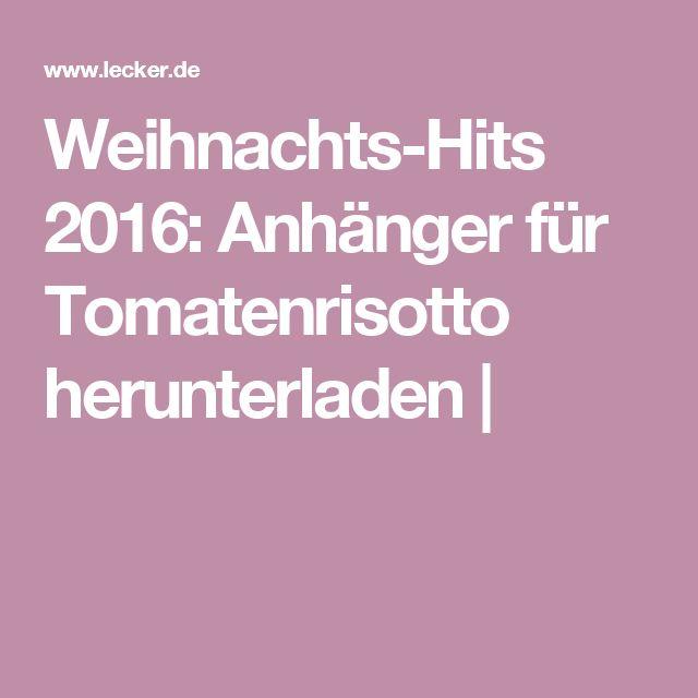 Weihnachts-Hits 2016: Anhänger für Tomatenrisotto herunterladen |