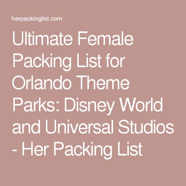 Ultimate Female Packing List for Orlando Theme Parks: Disney World and Universal Studios - Her Packing List