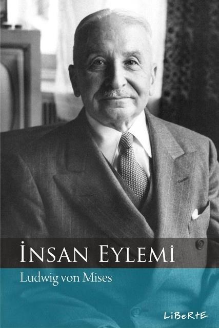 İnsan Eylemi | Ludwig von Mises | Çevirenler: İsmail Aktar, Ed: Mustafa Acar | ISBN: 978-975-6201-41-1 | Ebat: 16x24 cm | 853 Sayfa