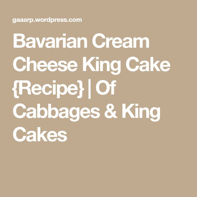 Bavarian Cream Cheese King Cake {Recipe} | Of Cabbages & King Cakes