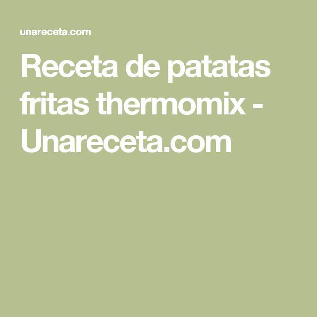 Receta de patatas fritas thermomix - Unareceta.com