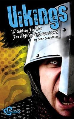 Vikings: A Guide to the Terrifying Conquerors by Sean McCollum.