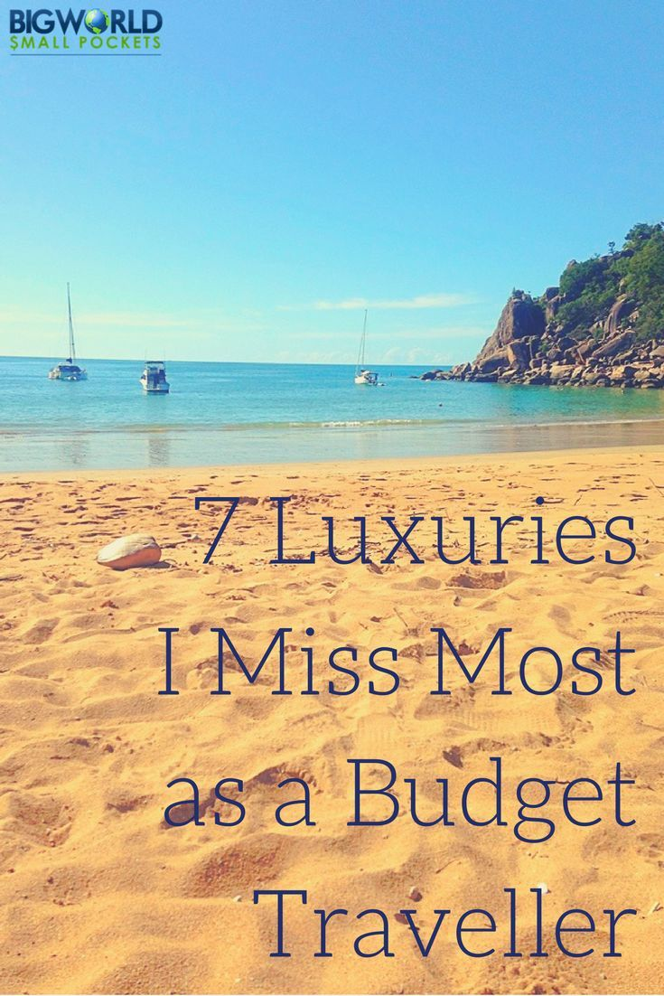 7 Luxuries I Miss Most As A Budget Traveller {Big World Small Pockets}