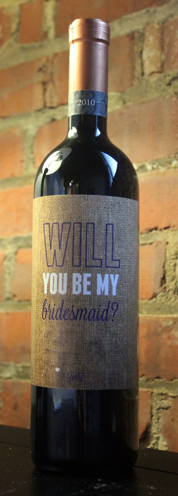 Burlap Will You Be My Bridesmaid Wine Label on Etsy, $6.00. This is perfect for everyone do the ladies who will one day be my bridesmaids!