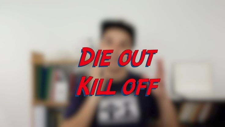 Die out vs. Kill off - W52D2 - Daily Phrasal Verbs - Learn English online free video lessons