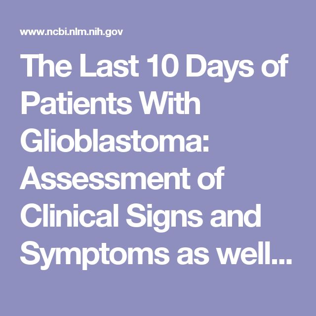 The Last 10 Days of Patients With Glioblastoma: Assessment of Clinical Signs and Symptoms as well as Treatment. - PubMed - NCBI
