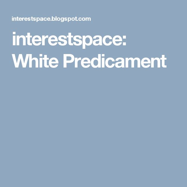 interestspace: White Predicament