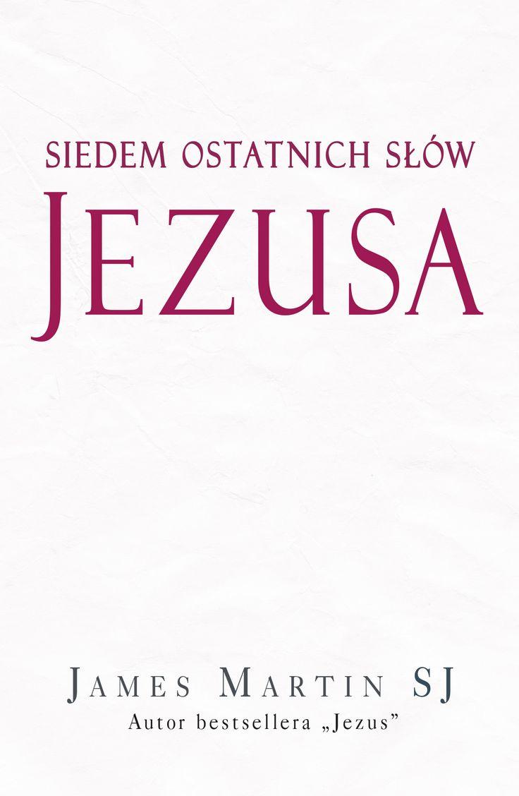 Siedem ostatnich słów Jezusa - o. James Martin SJ