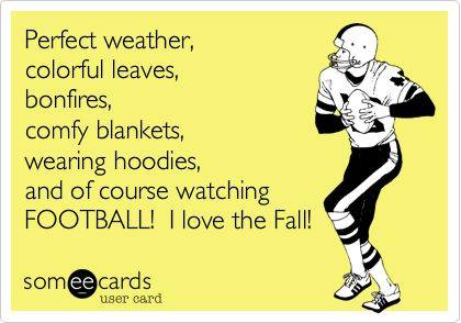 Perfect weather, colorful leaves, bonfires, comfy blankets, wearing hoodies, and of course watching FOOTBALL! I love the Fall!