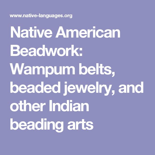 Native American Beadwork: Wampum belts, beaded jewelry, and other Indian beading arts