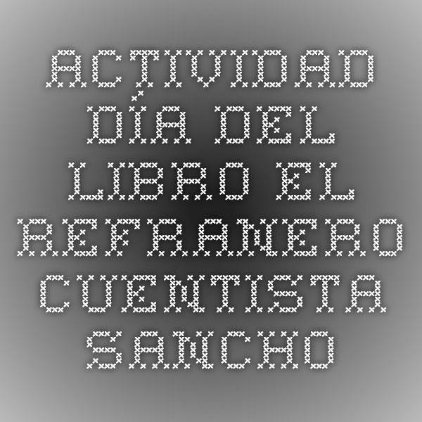 ACTIVIDAD DÍA DEL LIBRO EL REFRANERO CUENTISTA SANCHO