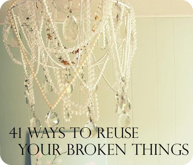 Awesome Ways To Reuse Your Broken Things!