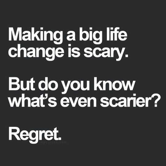 Making a big life change is scary. But do you know what´s even scarier? Regret.