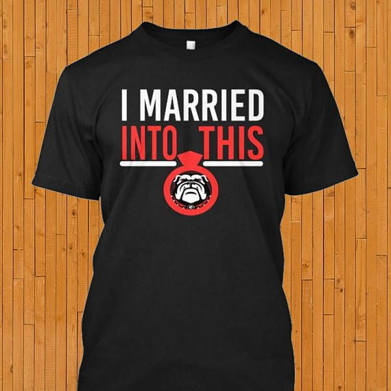 I Married Into This, Georgia Bulldogs, Georgia Shirts, Bulldogs Shirt, University Georgia, Georgia Gift, Bulldogs Gift, Georgia Cloth  A Unique Gift for someone you Love :) Get yours today!!  This makes for a great staple t-shirt. Its made of a thicker, heavier cotton, but its still