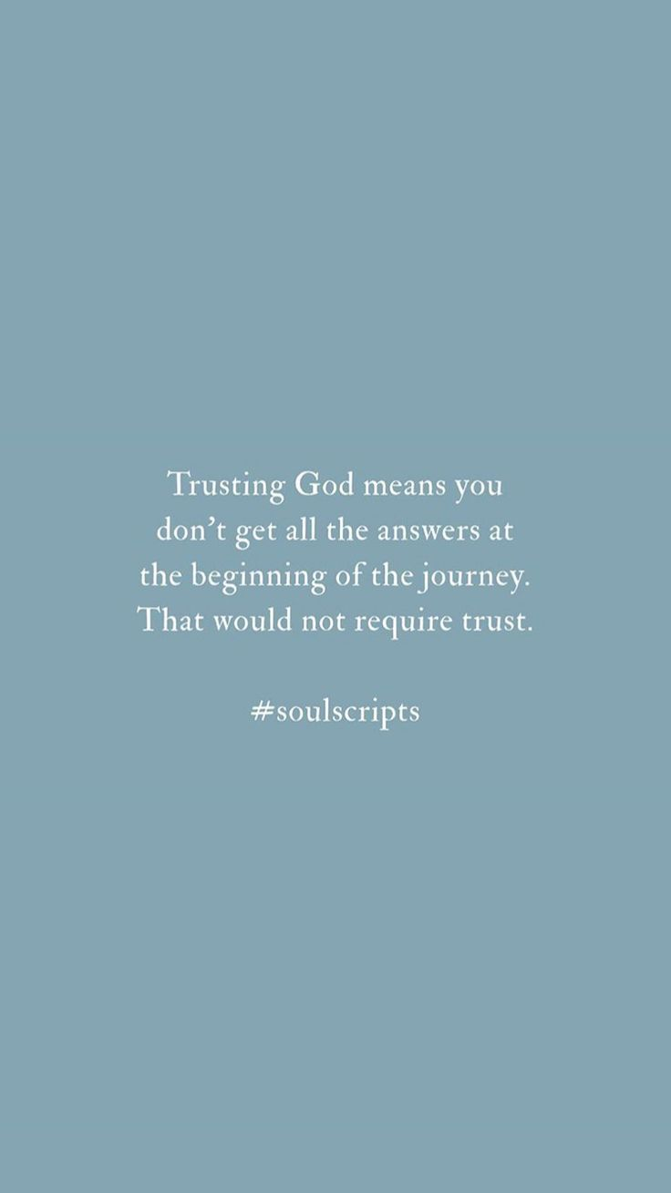 Trusting God Means You Don T Get All The Answers At The Beginning