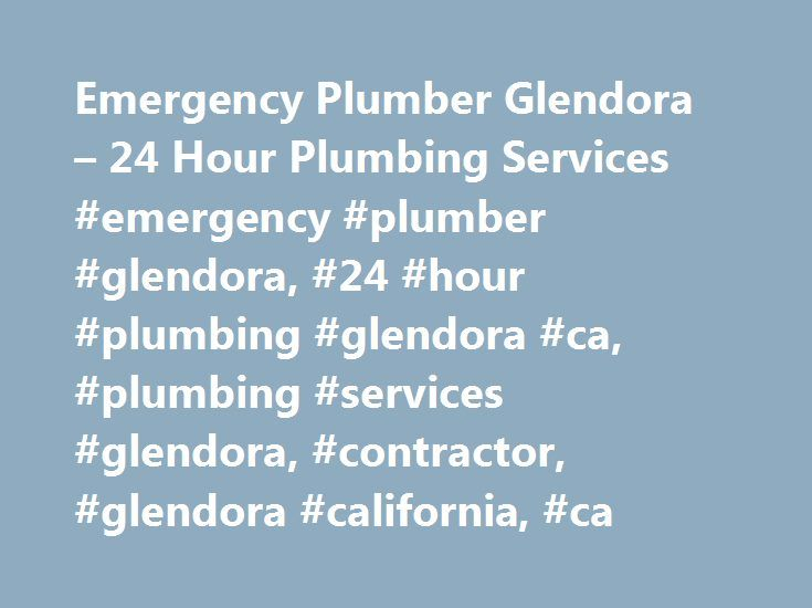 Emergency Plumber Glendora – 24 Hour Plumbing Services #emergency #plumber #glendora, #24 #hour #plumbing #glendora #ca, #plumbing #services #glendora, #contractor, #glendora #california, #ca http://rwanda.remmont.com/emergency-plumber-glendora-24-hour-plumbing-services-emergency-plumber-glendora-24-hour-plumbing-glendora-ca-plumbing-services-glendora-contractor-glendora-california-ca/  Emergency Plumber The Urgent Situation Plumbing Help You Seriously Need The significance of some of the…