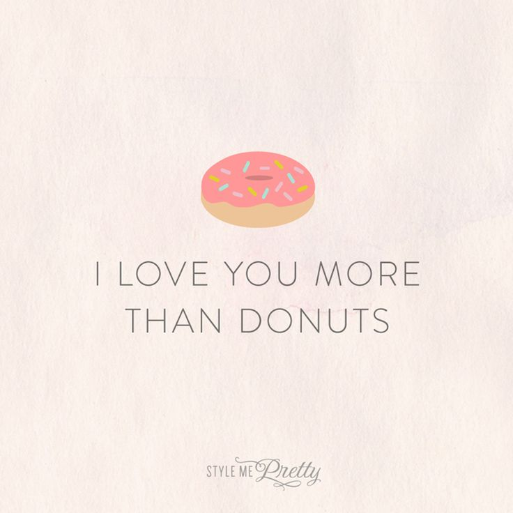 I love you more than donuts! And more of the cutest ways to say I love you: www.... I love you more than donuts! And more of the cutest ways to say I love you: <a href=