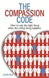 The Compassion Code: How To Say the Right Thing When the Wrong Thing Happens by Laura Jack (Author) #Kindle US #NewRelease #Nonfiction #eBook #ad