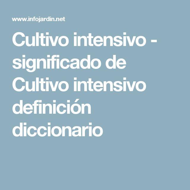 Cultivo intensivo - significado de Cultivo intensivo definición diccionario