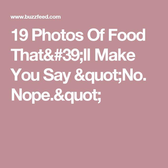 """19 Photos Of Food That'll Make You Say """"No. Nope."""""""