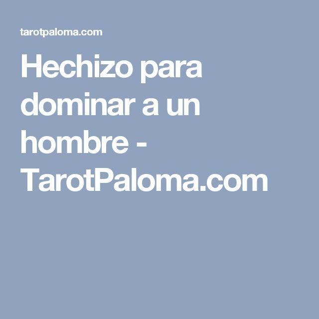 Hechizo para dominar a un hombre - TarotPaloma.com