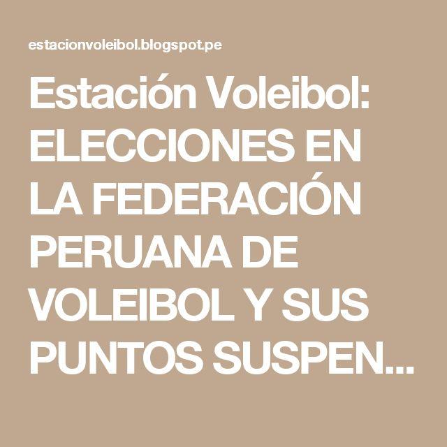 Estación Voleibol: ELECCIONES EN LA FEDERACIÓN PERUANA DE VOLEIBOL Y SUS PUNTOS SUSPENSIVOS