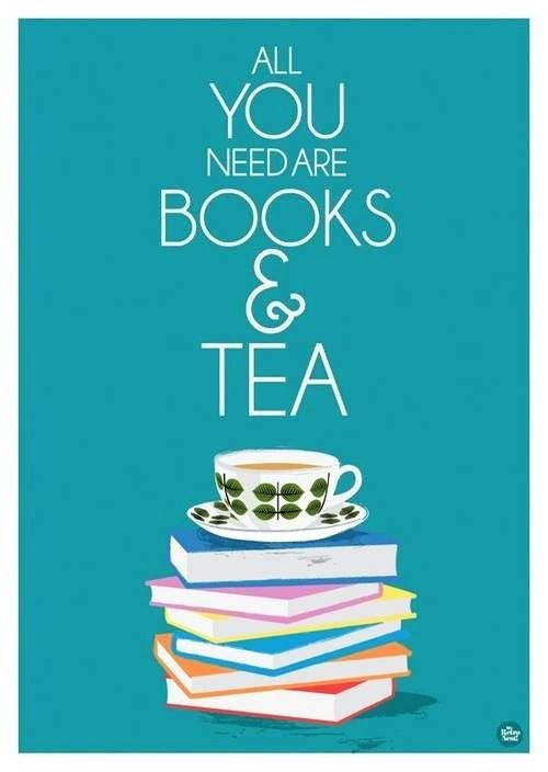 """All you need are books and tea""...Pretty much how I spend the winter...make it iced tea and that's pretty much how I spend the summer, too :)"