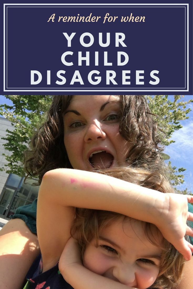A reminder to parents when your child is always disagreeing with you!