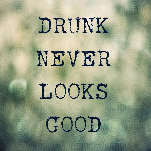 Drunk never looks good....