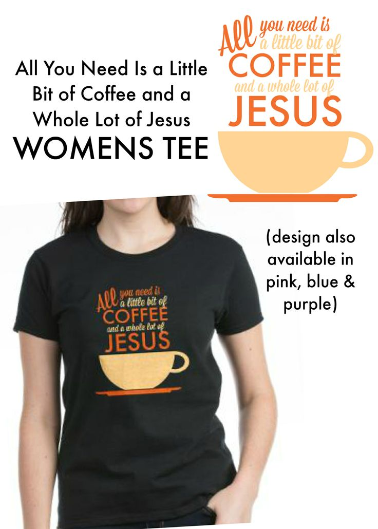 All You Need is a Little Bit of Coffee and a Whole Lot of Jesus Custom Designed Women's Tee - The PERFECT gift idea for Coffee Lover Christians! #coffeeaddict