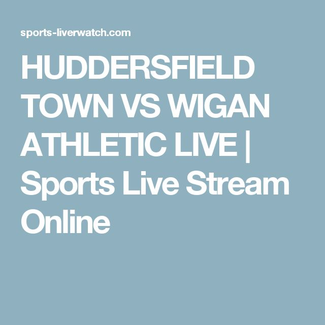 HUDDERSFIELD TOWN VS WIGAN ATHLETIC LIVE | Sports Live Stream Online