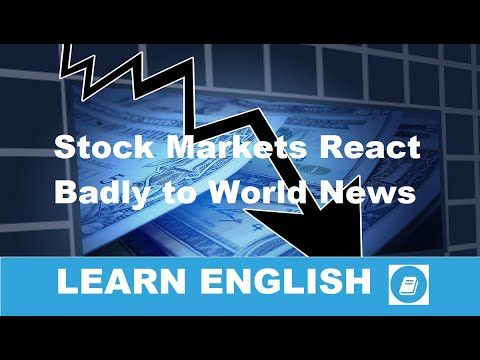 Business English Listening & Quiz - Stock Markets React Badly to World N...