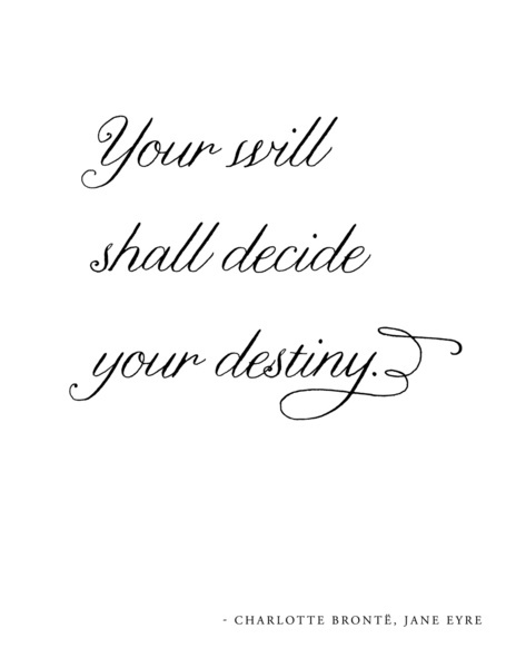 Your will shall decide your destiny - Charlotte Brontë, Jane Eyre