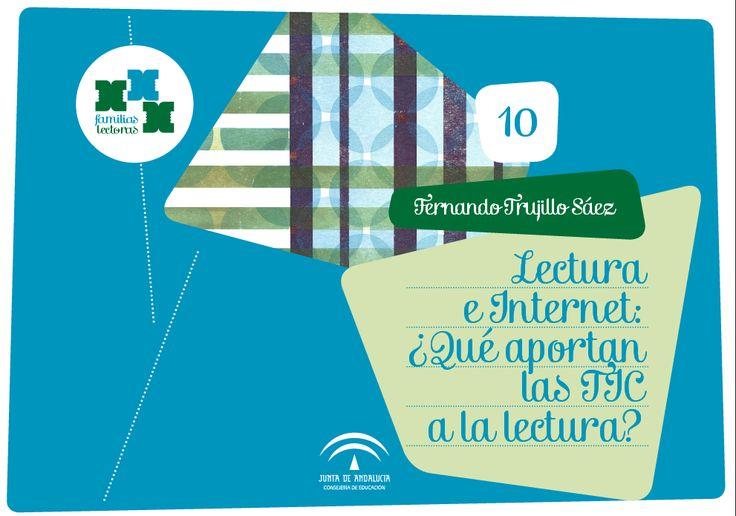 Caderno nº 10 de Familias lectoras, Junta de Andalucía. Fernando Trujillo: Lectura e Internet ¿Que aportan las TIC a la lectura?