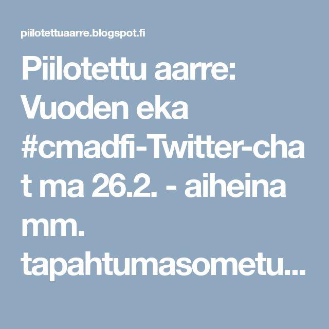 Piilotettu aarre: Vuoden eka #cmadfi-Twitter-chat ma 26.2. - aiheina mm. tapahtumasometus ja algoritmimuutokset