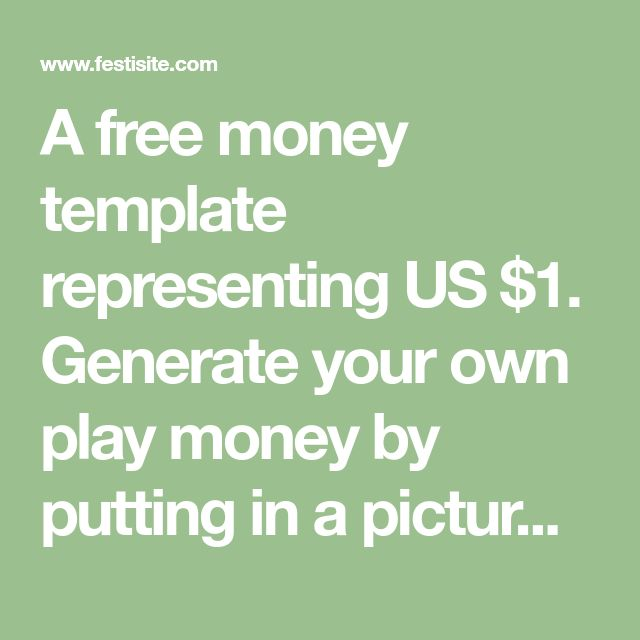A free money template representing US $1. Generate your own play money by putting in a picture of yourself. Many other foreign currencies are available. Create one yourself!