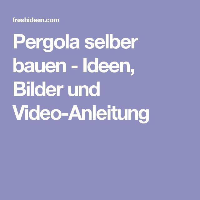 Pergola Selber Bauen   Ideen, Bilder Und Video Anleitung
