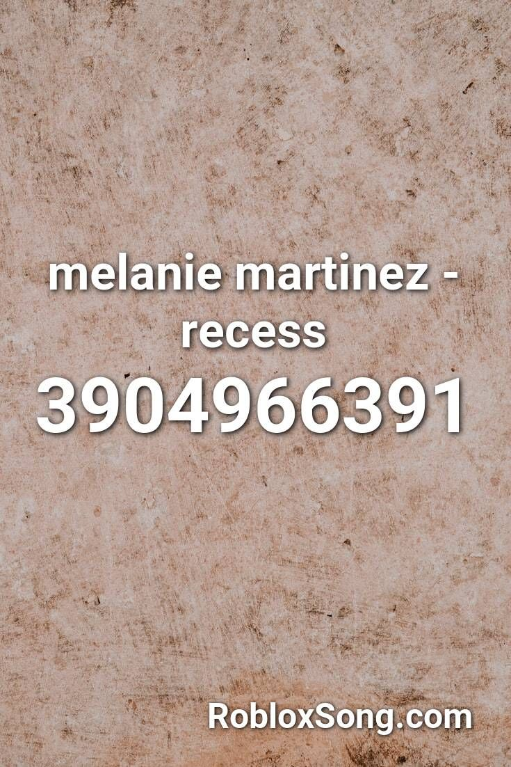 Melanie Martinez Recess Roblox Id Roblox Music Codes In 2020
