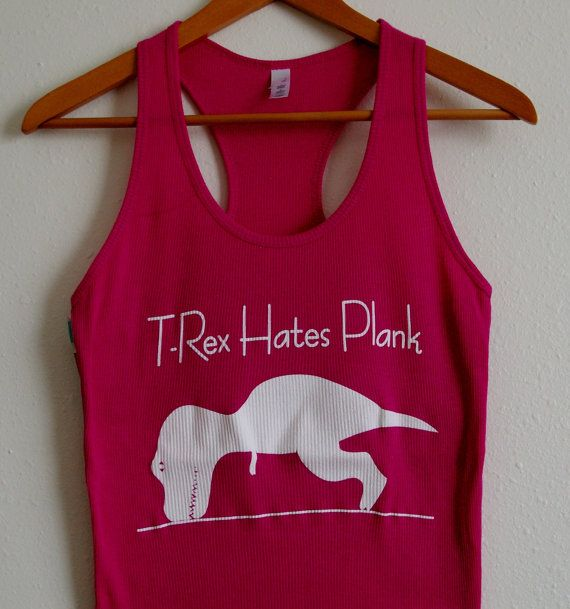 Hey, I found this really awesome Etsy listing at https://www.etsy.com/listing/123622566/t-rex-hates-plank-tank-yoga-top-yoga