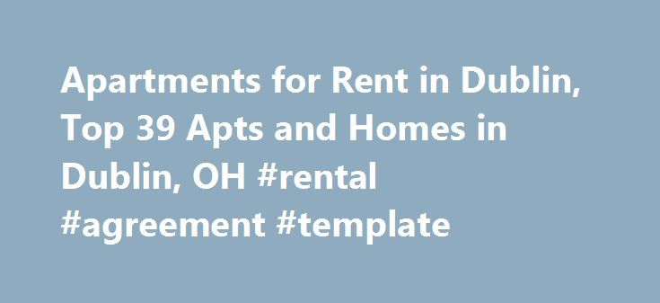 Apartments for Rent in Dublin, Top 39 Apts and Homes in Dublin, OH #rental #agreement #template http://renta.remmont.com/apartments-for-rent-in-dublin-top-39-apts-and-homes-in-dublin-oh-rental-agreement-template/  #apartments dublin # Nearby Counties View More Apartments near Dublin Looking for Dublin, OH apartments and homes for rent near you? Don't waste time scanning through countless classifieds with limited information. Instead, log onto realtor.com and search for Dublin apartments. You…