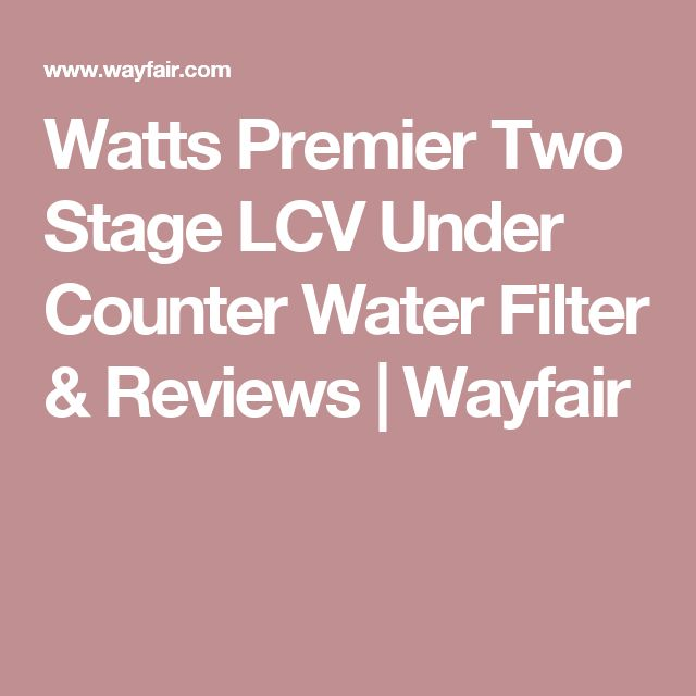 Watts Premier Two Stage LCV Under Counter Water Filter & Reviews | Wayfair