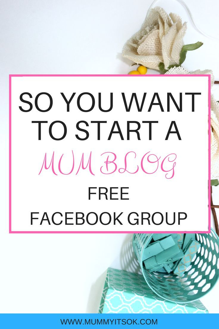 So You Want To Start A Mum Blog - free facebook group to guide you and help you on your journey to become a mom blogger!