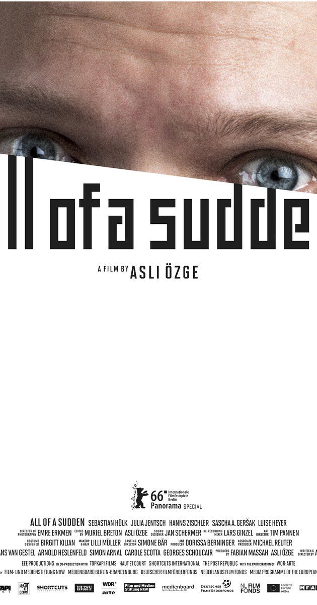 All of a Sudden; Directed by Asli Özge.  With Sebastian Hülk, Julia Jentsch, Hanns Zischler, Sascha Alexander Gersak. Karsten apparently has it settled. However, in this provincial German town, a moment of weakness turns to disaster, disappointment soon fuels anger, justice hides behind hypocrisy, and evil gradually unfolds.