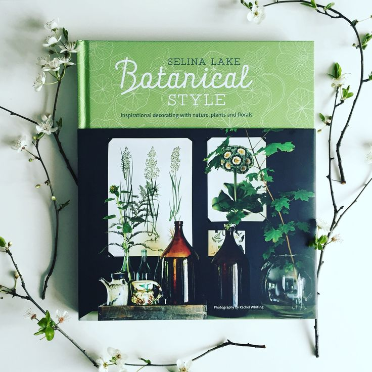 Botanical style by selina lake published by ryland peters small photography by rachel whiting inspirational decorating with nature plants florals